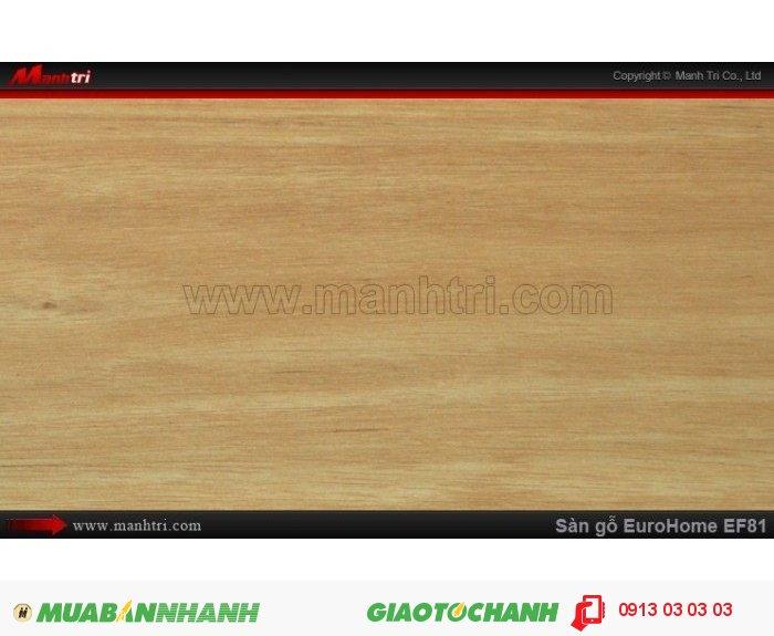 Sàn gỗ công nghiệp EuroHome EF81 | Qui cách: 806 x 134 x 12mm | Chống trầy: AC4 | Ứng dụng: Thi công lắp đặt làm sàn gỗ nội thất trong nhà, phòng khách, phòng ngủ, phòng ăn, showroom, trung tâm thương mại, shopping, sàn thi đấu. Giá bán: 205.000VND, 1