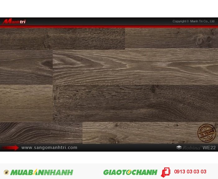Sàn Gỗ Công Nghiệp Robina WE22, dày 8mm, chống trầy   Kiểu vân: AC12 - Qui cách: 1283 x 193 x 8mm   Công nghệ: Mitsu Japan - Chống trầy: AC4   Ứng dụng: Ốp tường, thi công sàn gỗ trong nhà, phòng khách, phòng ngủ. Giá bán: 299.000VND, 4