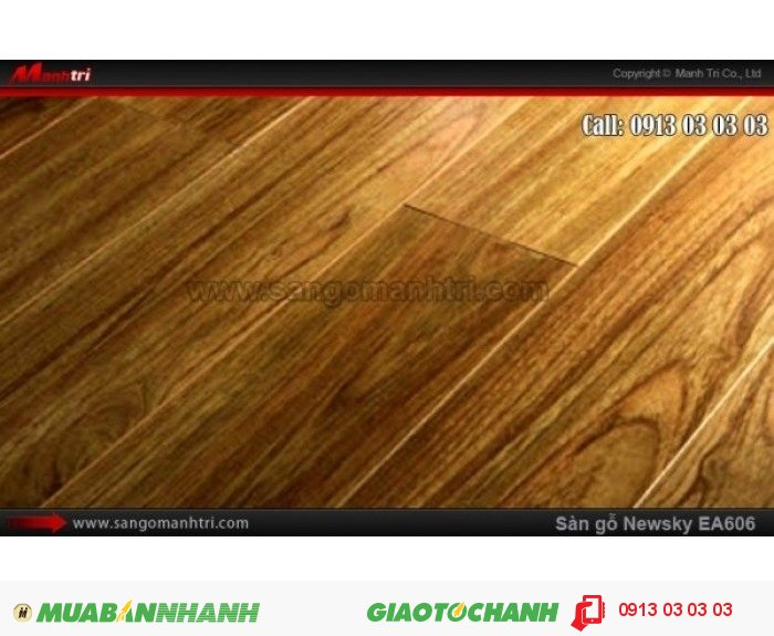 Sàn gỗ công nghiệp Newsky EA606, dày 12mm, chống mối mọt | Qui cách: 808 x 112 x 12 mm | Ứng dụng: Thi công lắp đặt làm sàn gỗ nội thất trong nhà, phòng khách, phòng ngủ, phòng ăn, showroom, trung tâm thương mại, shopping, sàn thi đấu. Giá bán: 209.000VND, 3