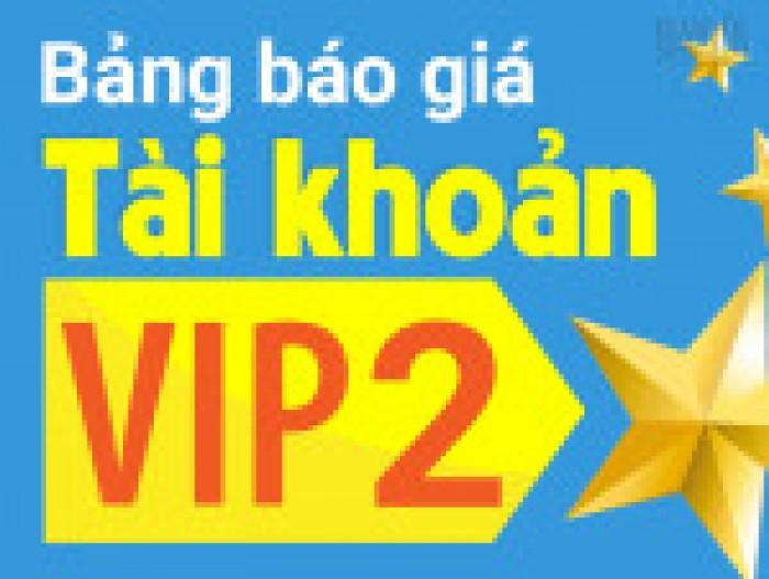 Tài khoản VIP 2 hiệu quả gấp 6 lần tài khoản bình thường.