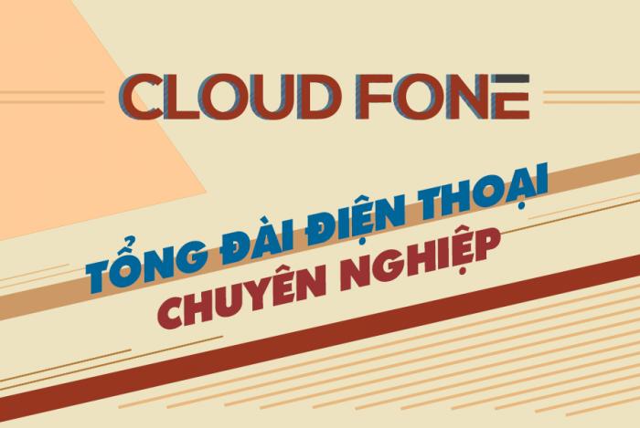 Tổng đài CloudFone giúp doanh nghiệp giảm 50% tiền điện thoại hàng tháng
