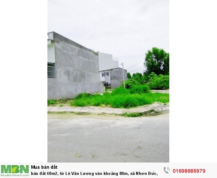 bán đất 40m2,  từ Lê Văn Lương vào khoảng 80m, xã Nhơn Đức, gần cầu rạch tôm
