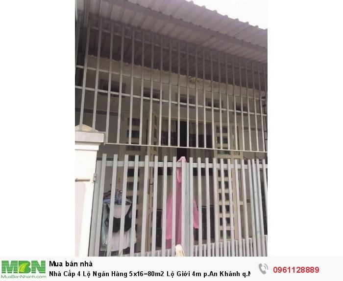 Nhà Cấp 4 Lộ Ngân Hàng 5x16=80m2 Lộ Giới 4m p.An Khánh q.Ninh Kiều