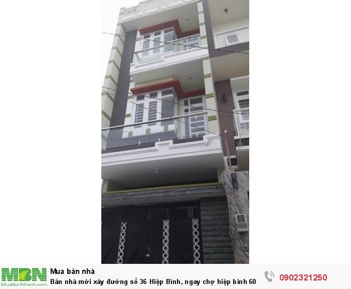 Bán nhà mới xây đường số 36 Hiệp Bình, ngay chợ hiệp bình 60m2, 1 trệt 3 lầu, SHR/ 3 tỷ