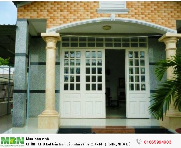 CHÍNH CHỦ kẹt tiền bán gấp nhà 77m2 (5.7x14m), SHR,  NHÀ BÈ