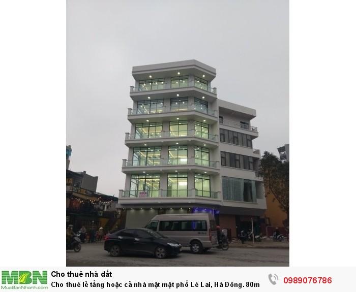 Cho thuê lẻ tầng hoặc cả nhà mặt mặt phố Lê Lai, Hà Đông. 80m2*7t - có thang máy, thông sàn.