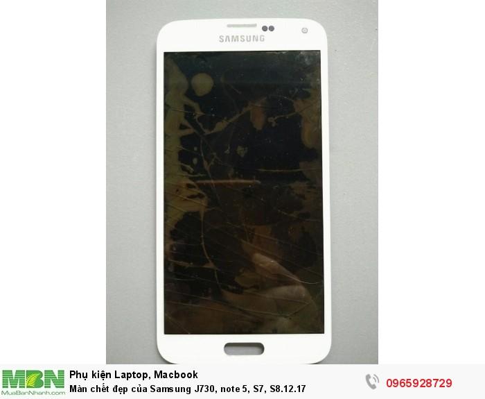 Màn chết đẹp của Samsung J730, note 5, S7, S8.12.17