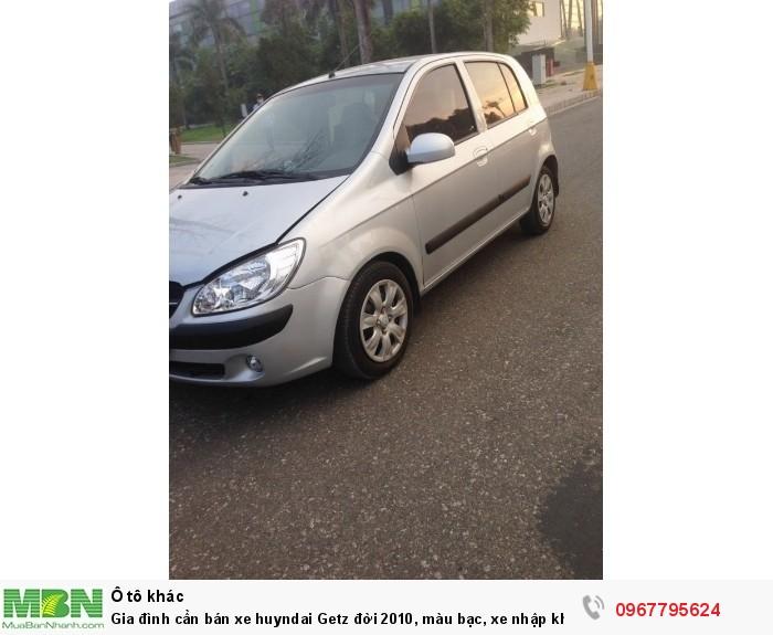 Gia đình cần bán xe huyndai Getz đời 2010, màu bạc, xe nhập khẩu Hàn Quốc 1