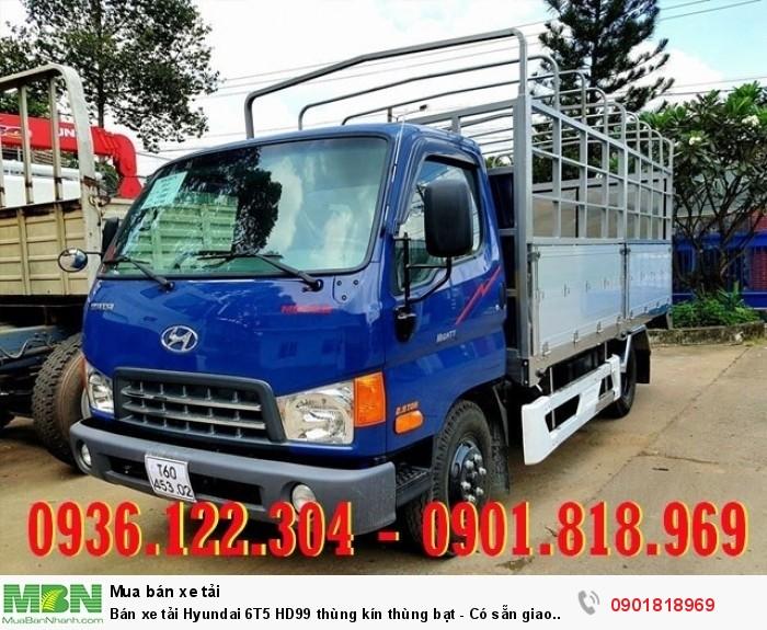 Bán xe tải Hyundai 6T5 HD99 thùng kín thùng bạt - Có sẵn giao liền giá tốt - Vay ngân hàng 90%