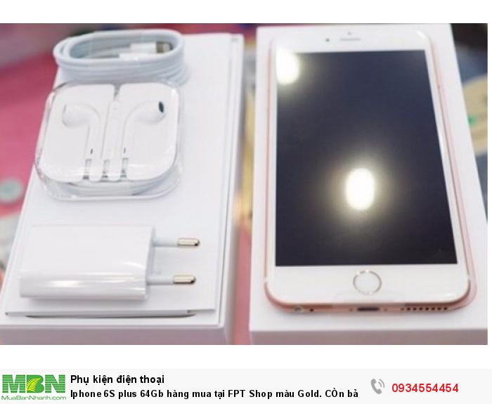 Iphone 6S plus 64Gb hàng mua tại FPT Shop màu Gold. CÒn bảo hành đến tháng 6 2018