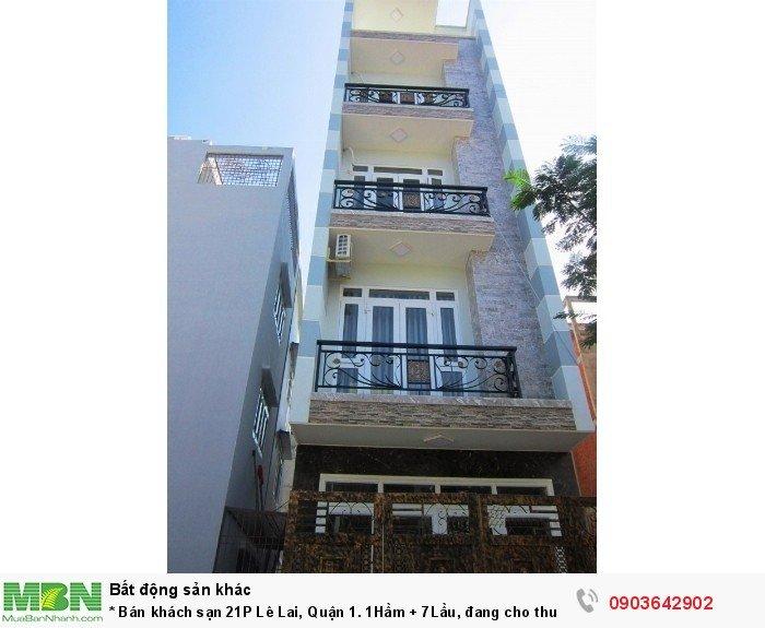 * Bán khách sạn 21P Lê Lai, Quận 1. 1Hầm + 7Lầu, đang cho thuê 125 triệu