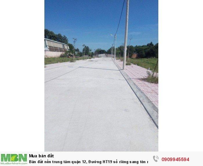Bán đất nền trung tâm quận 12, Đường HT19 sổ riêng sang tên ngay