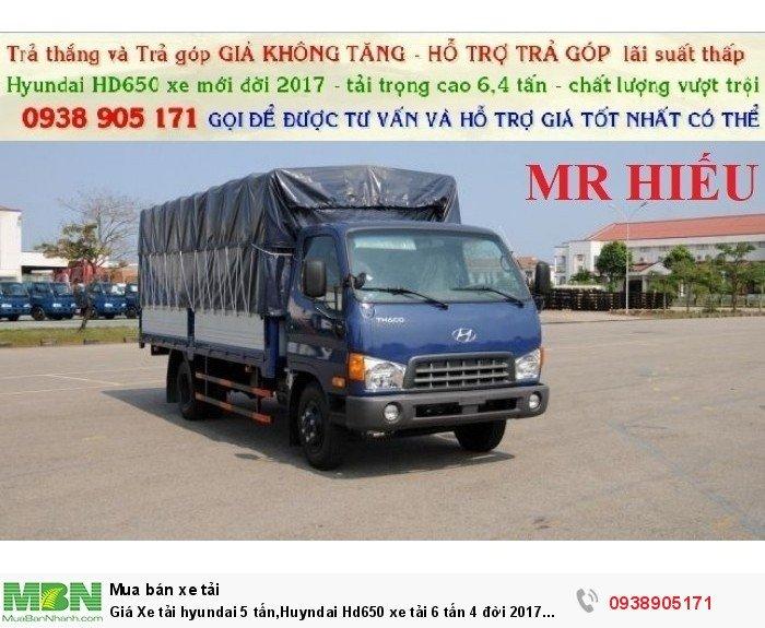 Giá Xe tải hyundai  5 tấn,Huyndai Hd650 xe tải 6 tấn 4 đời 2017 mới 100%, hỗ trợ đến 20 triệu trong tháng.