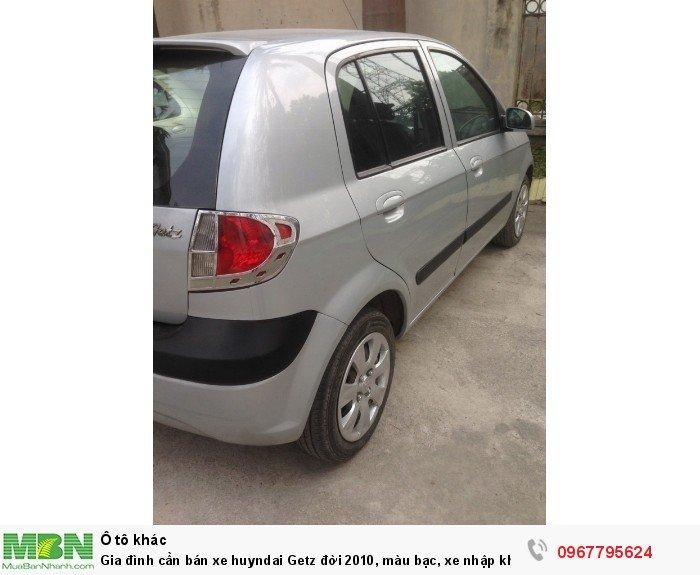 Gia đình cần bán xe huyndai Getz đời 2010, màu bạc, xe nhập khẩu Hàn Quốc, bản đủ, máy nổ êm 6
