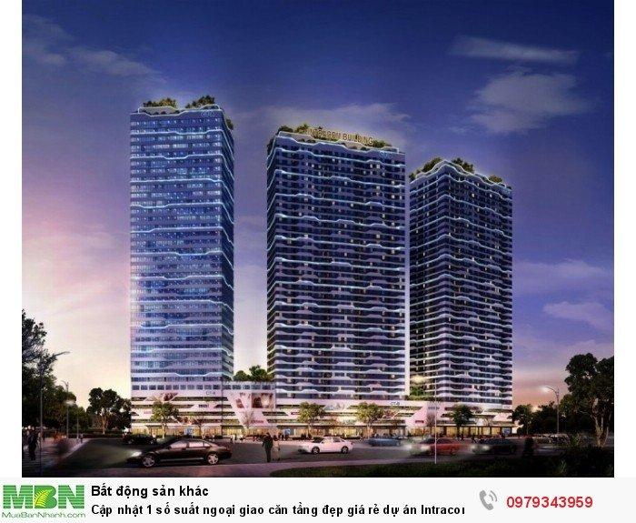 Cập nhật 1 số suất ngoại giao căn tầng đẹp giá rẻ dự án Intracom Riverside.