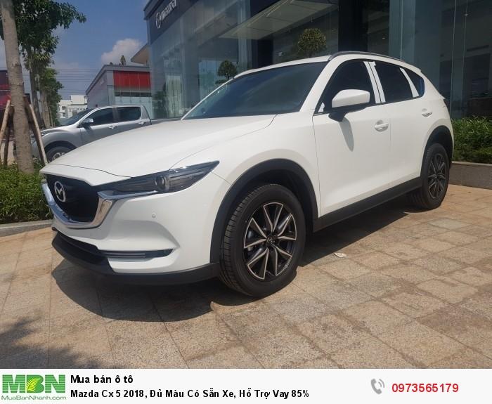 Mazda Cx 5 2018, Đủ Màu Có Sẵn Xe, Hỗ Trợ Vay 85%