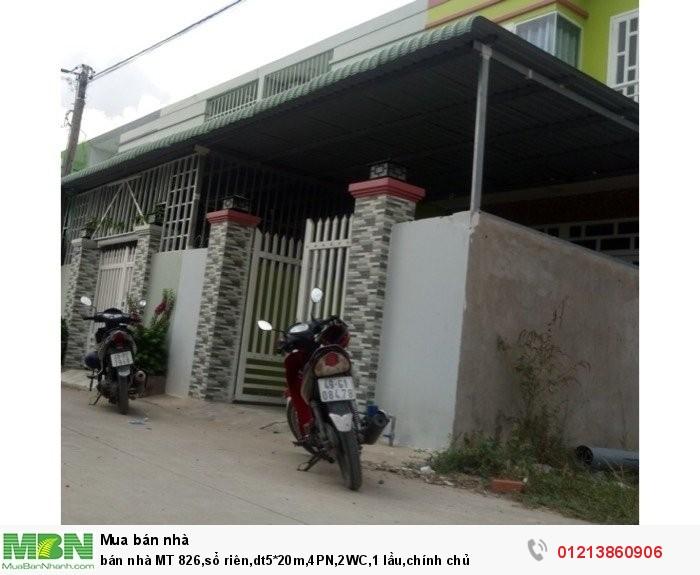 Bán nhà MT 826,sổ riên,dt5*20m,4PN,2WC,1 lầu,chính chủ