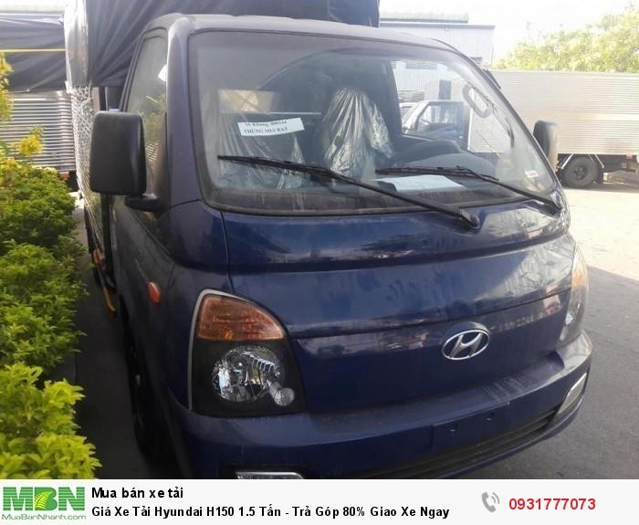 Giá xe tải Hyundai H150 1.5 tấn - Tặng định vị GPS và nhận gắn định vị làm phù hiệu xe giá rẻ nhất