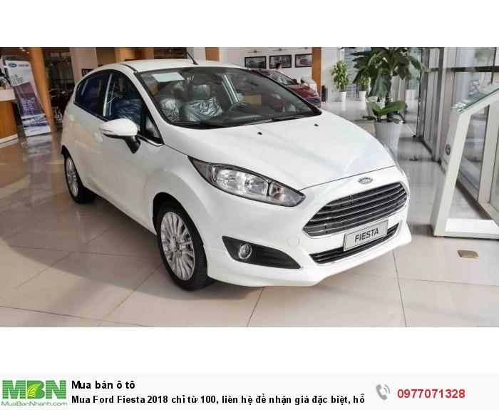 Mua Ford Fiesta 2018 chỉ từ 100, liên hệ để nhận giá đặc biệt, hỗ trợ mua xe trả góp lãi suất tốt