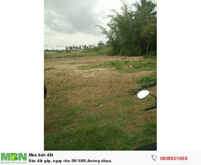 Bán đất gấp, ngay chợ RK/SHR,đường nhựa.