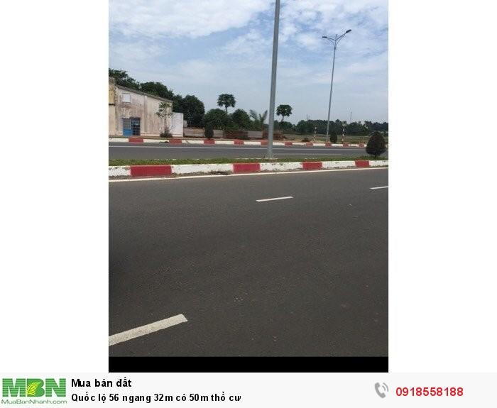 Quốc lộ 56 ngang 32m có 50m thổ cư