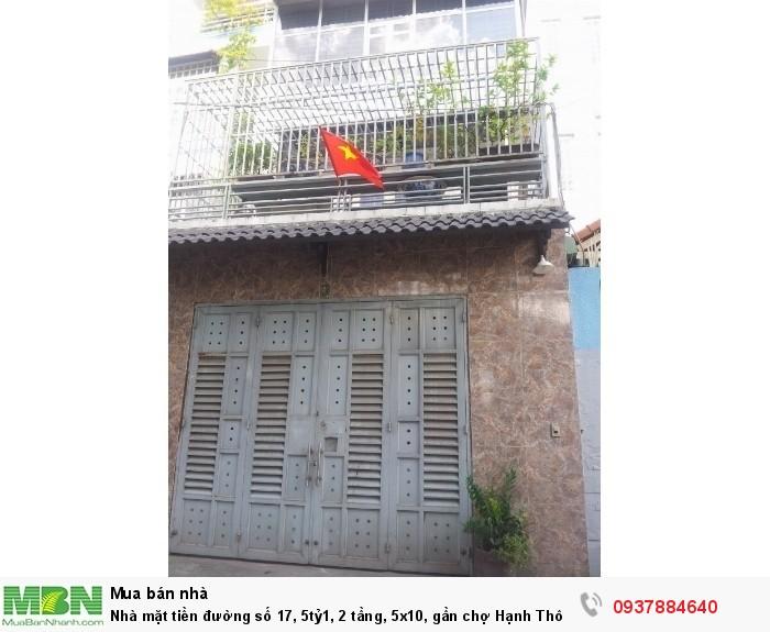 Nhà mặt tiền đường số 17, 5tỷ1, 2 tầng, 5x10, gần chợ Hạnh Thông Tây, phường 11