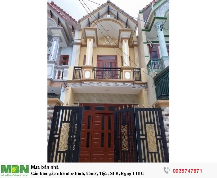Cần bán gấp nhà như hình, 85m2, SHR, Ngay TTHC