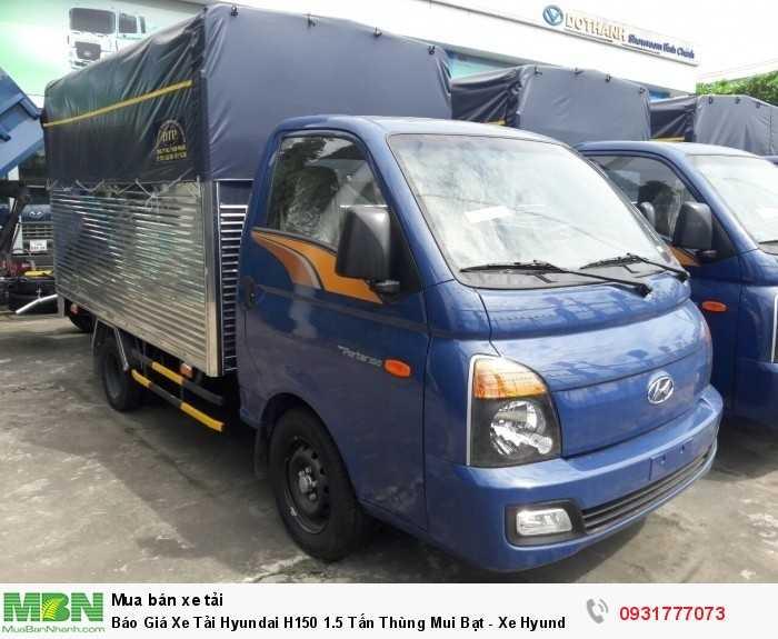 Báo giá xe tải Hyundai H150 thùng mui bạt - Thủ tục vay ngân hàng đơn giản , lãi suất ưu đãi 0.67%/ tháng