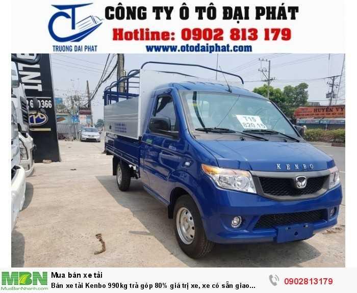 Bán xe tải Kenbo 990kg trả góp 80% giá trị xe, xe có sẵn giao ngay