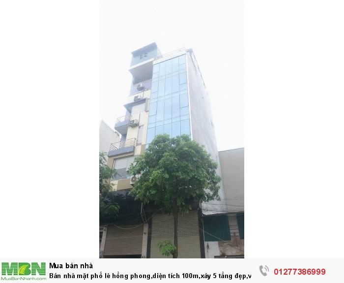 Bán nhà mặt phố lê hồng phong,diện tích 100m,xây 5 tầng đẹp,vỉa hè rộng,nhiều khách tây