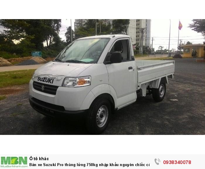 Bán xe Suzuki Pro thùng lửng 750kg nhập khẩu nguyên chiếc có bán tại Đại Lý Đồng Nai