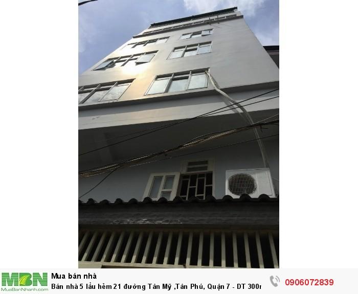 Bán nhà 5 lầu  hẻm 21 đường Tân Mỹ ,Tân Phú, Quận 7 - DT 300m, giá 7.25 Tỷ