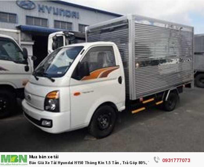 Báo Giá Xe Tải Hyundai H150 Thùng Kín 1.5 Tấn , Trả Góp 80%, Tặng Định Vị GPS, Giao Xe Nhanh toàn miền Tây 0