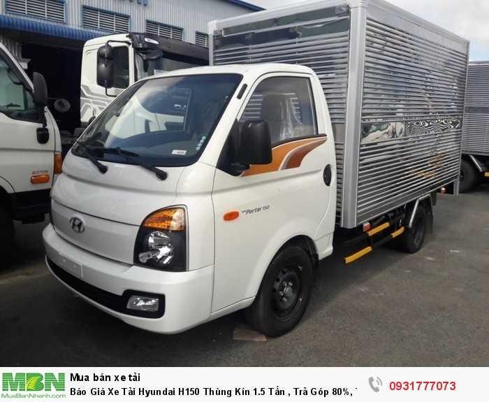 Xe Tải Hyundai H150 1.5 tấn Thùng Kín - Hỗ trợ tất cả các ngân hàng trên toàn quốc , lãi suất ưu đãi 0.68%