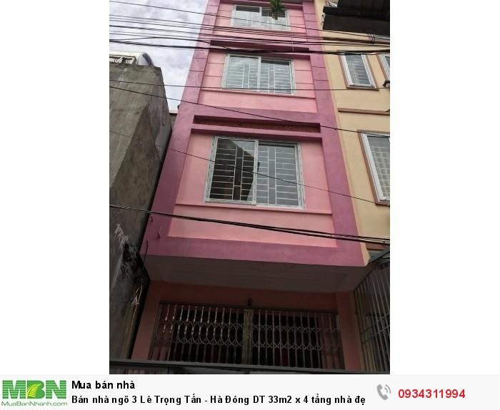 Bán nhà ngõ 3 Lê Trọng Tấn - Hà Đông DT 33m2 x 4 tầng nhà đẹp đi lại thuận lợi