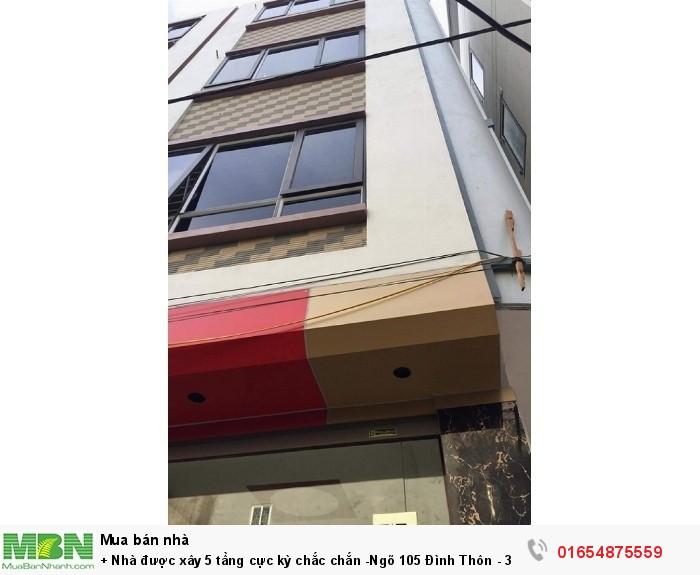 Nhà được xây 5 tầng cực kỳ chắc chắn -Ngõ 105 Đình Thôn - 30m2 Xây Mới 5T ở Ngay