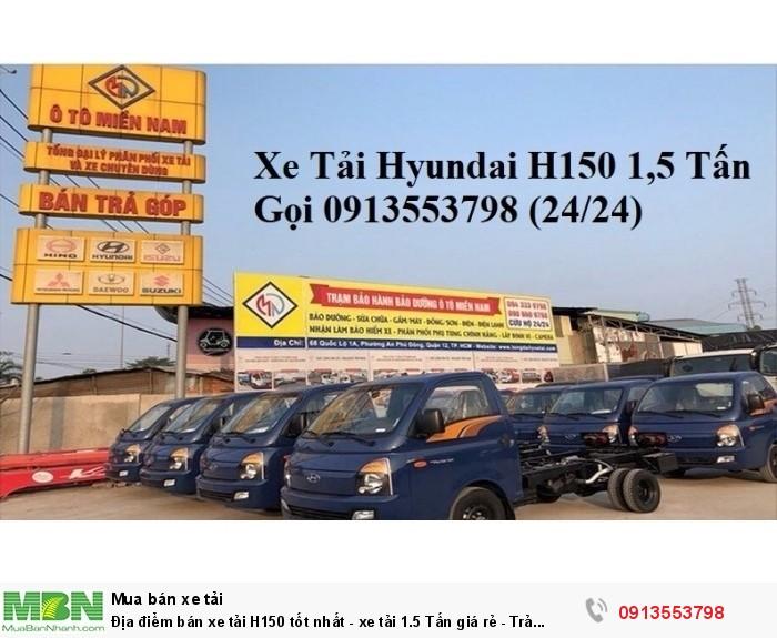 Địa điểm bán xe tải H150 tốt nhất - xe tải 1.5 Tấn giá rẻ - Trả trước 100tr - Giao xe ngay
