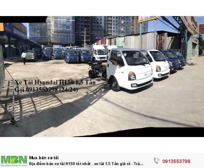 Địa điểm bán xe tải H150 tốt nhất - xe tải 1.5 Tấn giá rẻ - Trả trước 100tr - Giao xe ngay 1