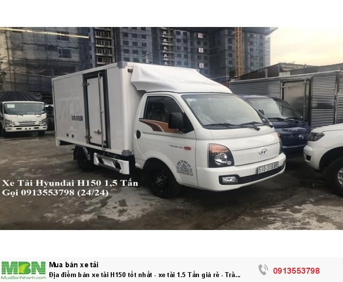 Địa điểm bán xe tải Hyundai H150 1.5 Tấn - Trả trước 100tr - Giao xe ngay - Gọi 0913553798 (24/24)
