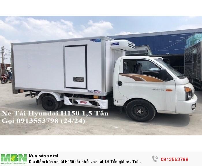 Địa điểm bán xe tải H150 tốt nhất - xe tải 1.5 Tấn giá rẻ - Trả trước 100tr - Giao xe ngay 3