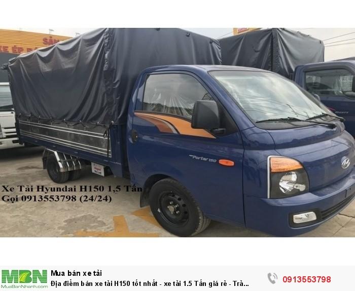 Địa điểm bán xe tải H150 tốt nhất - xe tải 1.5 Tấn giá rẻ - Trả trước 100tr - Giao xe ngay 4