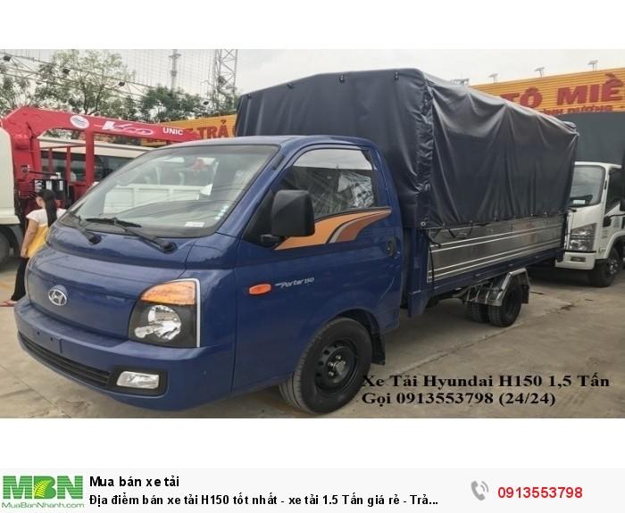 Địa điểm bán xe tải H150 tốt nhất - xe tải 1.5 Tấn giá rẻ - Trả trước 100tr - Giao xe ngay 5