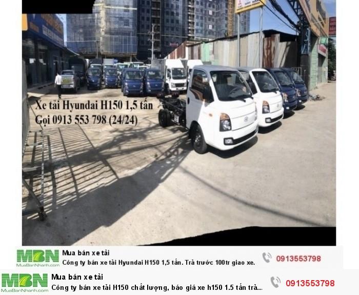 Công ty bán xe tải H150 chất lượng, báo giá xe h150 1.5 tấn trả trước 100 triệu giao xe ngay