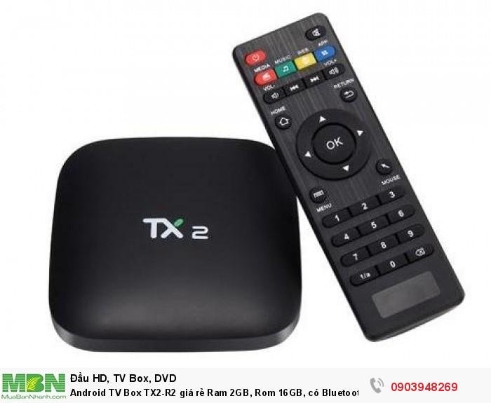 Android TV Box TX2-R2 giá rẻ 990K nhưng có cấu hình Ram 2GB, Rom 16GB, có Bluetooth, thật vừa túi tiền người Việt