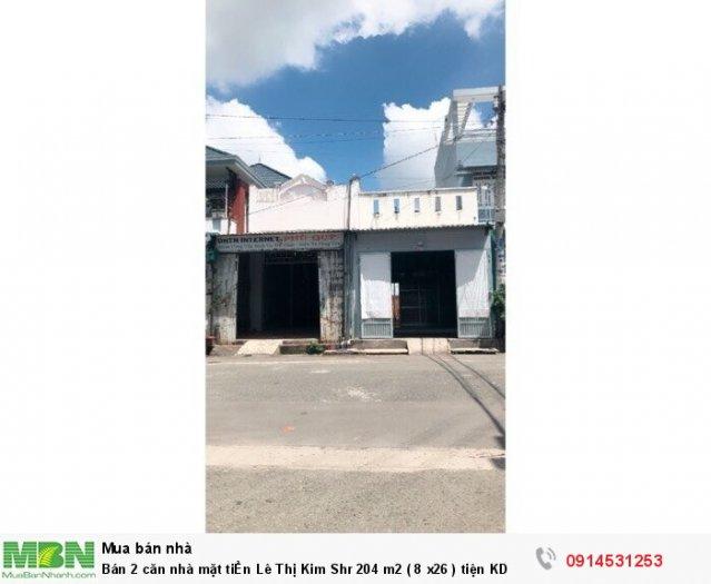Bán 2 căn nhà mặt tiỀn Lê Thị Kim Shr 204 m2 ( 8 x26 ) tiện KD