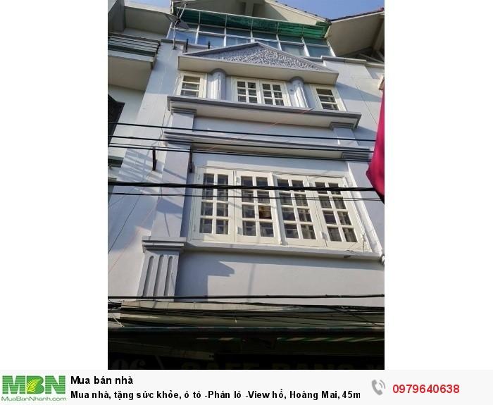 Mua nhà, tặng sức khỏe, ô tô -Phân lô -View hồ, Hoàng Mai, 45m2