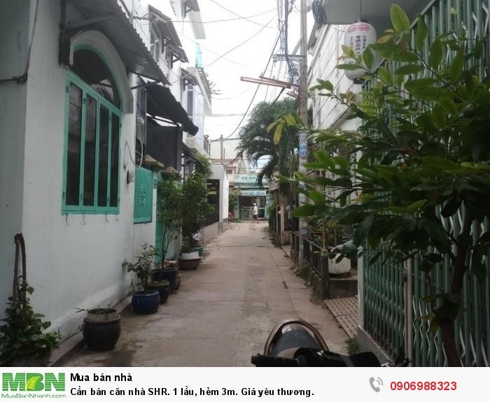 Cần bán căn nhà SHR. 1 lầu, hẻm 3m. Giá yêu thương.