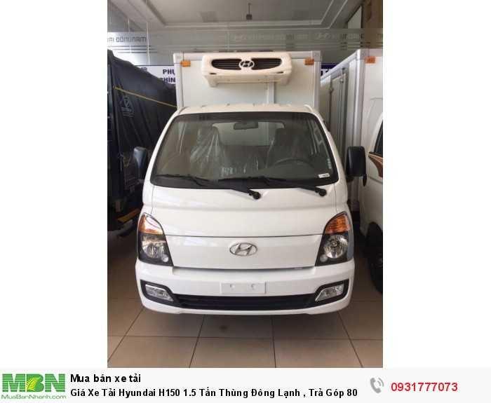 Giá xe tải Hyundai H150 1.5 tấn thùng đông lạnh - cho vay tất cả các ngân hàng ở tất cả tỉnh