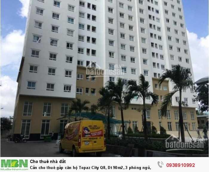 Cần cho thuê gấp căn hộ Topaz City Q8, Dt 90m2, 3 phòng ngủ, nhà rộng thoáng mát, giá thuê 11.5tr/th .