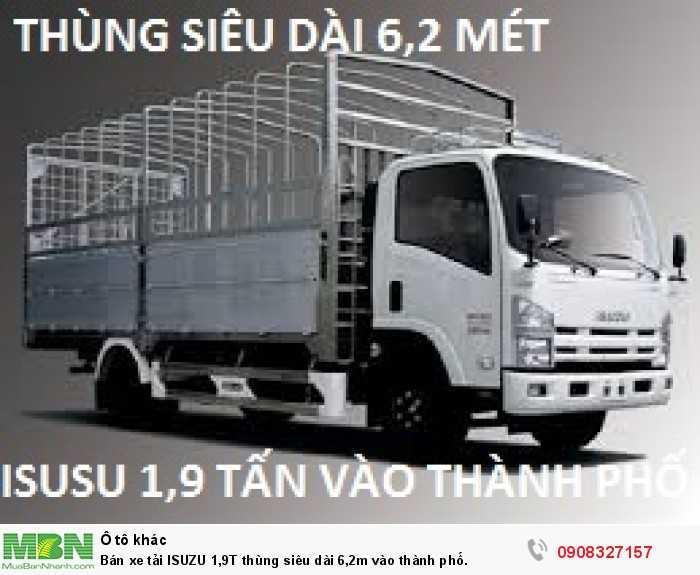 Bán xe tải ISUZU 1,9T thùng siêu dài 6,2m vào thành phố.